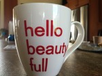 A delicious cup of tea and a simple, but powerful reminder ~ we are all full of beauty
